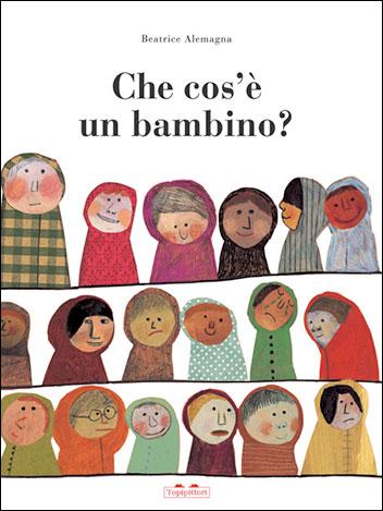 Beatrice Alemagna, Che cos'è un bambino?