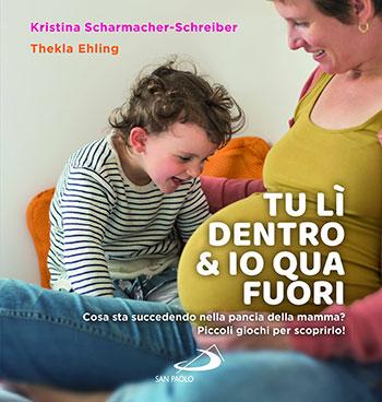 Kristina Scharmacher-Schreiber, Tu lì dentro & io qua fuori. Cosa sta succedendo nella pancia della mamma?