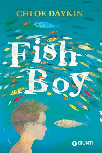 Chloe Daykin, Fish Boy, illustrazioni di Richard Jones, traduzione di Mario Sala Gallini, Giunti Editore