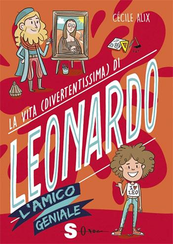 Cécile Alix, La vita (divertentissima) di Leonardo. L'amico geniale, illustrazioni di Leslie Plée, traduzione di Daniela Di Lisio, Sonda