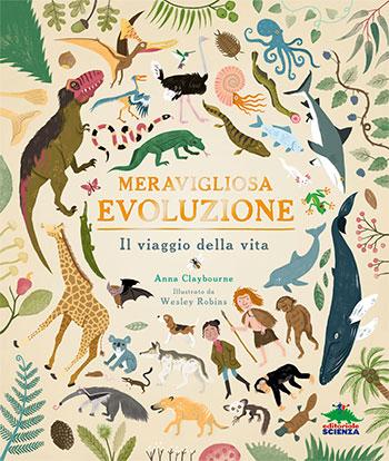 Anna Claybourne, Meravigliosa evoluzione. Il viaggio della vita, illustrazioni di Wesley Robins