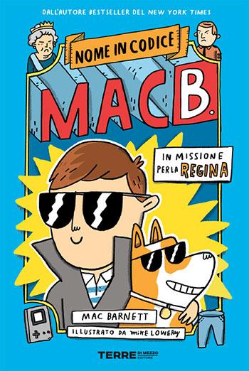 Mac Barnett, In missione per la regina. Nome in codice Mac B., illustrazioni di Mike Lowery, traduzione di Sara Ragusa, Terre di Mezzo