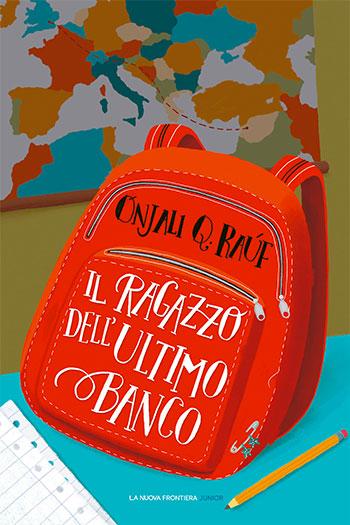 Onjali Q. Raúf, Il ragazzo dell'ultimo banco, traduzione di Angela Ricci, La Nuova Frontiera Junior