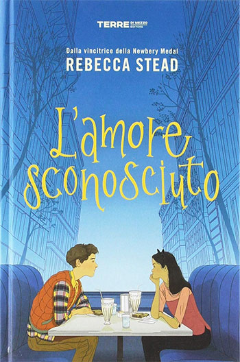 Rebecca Stead, L'amore sconosciuto, traduzione di Claudia Valentini, Terre di Mezzo