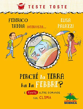 Federico Taddia ed Elisa Palazzi, Perché la Terra ha la febbre? E tante altre domande sul clima, illustrazioni di AntonGionata Ferrari